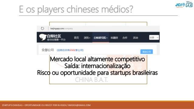 STARTUPS CHINESAS – OPORTUNIDADE OU RISCO? POR IN HSIEH / INHSIEH@GMAIL.COM CHINA B.A.T. E os players chineses médios? Mer...