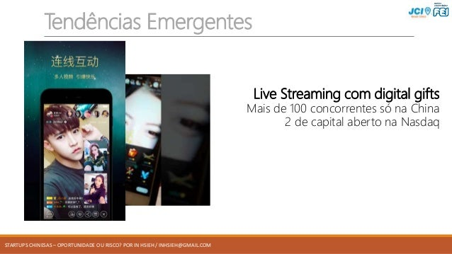 STARTUPS CHINESAS – OPORTUNIDADE OU RISCO? POR IN HSIEH / INHSIEH@GMAIL.COM Tendências Emergentes Live Streaming com digit...