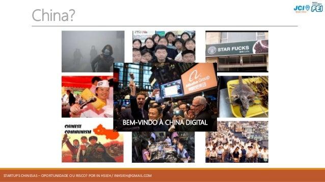 STARTUPS CHINESAS – OPORTUNIDADE OU RISCO? POR IN HSIEH / INHSIEH@GMAIL.COM China? BEM-VINDO À CHINA DIGITAL