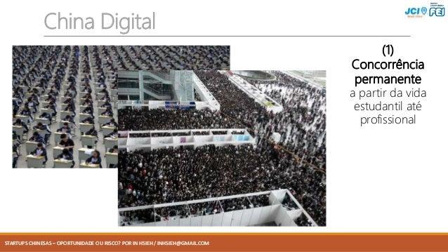 STARTUPS CHINESAS – OPORTUNIDADE OU RISCO? POR IN HSIEH / INHSIEH@GMAIL.COM China Digital (1) Concorrência permanente a pa...