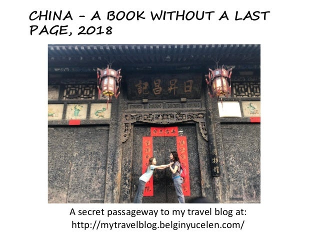 CHINA - A BOOK WITHOUT A LAST PAGE, 2018 A secret passageway to my travel blog at: http://mytravelblog.belginyucelen.com/