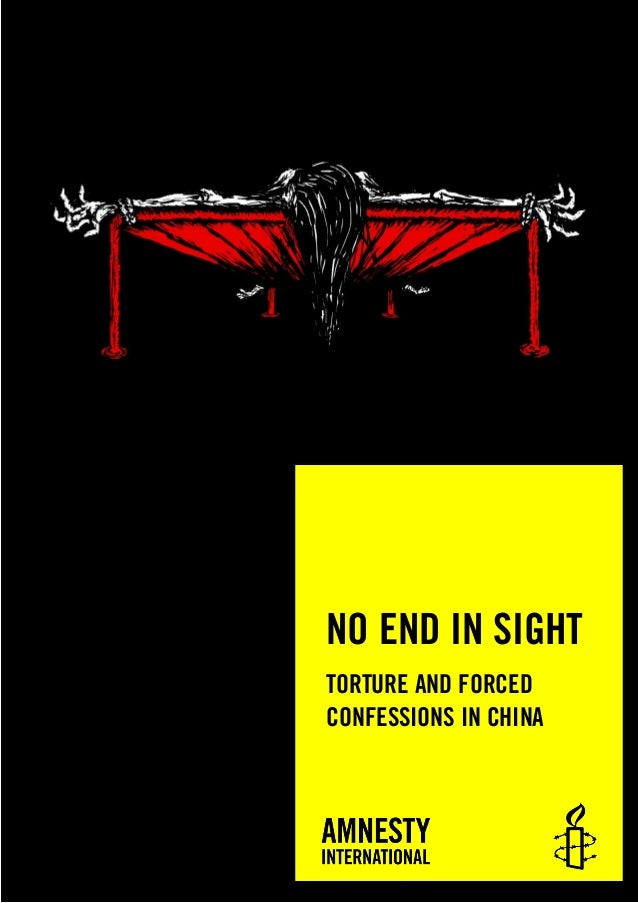NO END IN SIGHT TORTURE AND FORCED CONFESSIONS IN CHINA