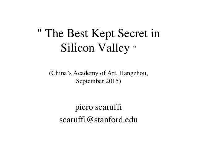 """ The Best Kept Secret in Silicon Valley "" (China's Academy of Art, Hangzhou, September 2015) piero scaruffi scaruffi@stan..."