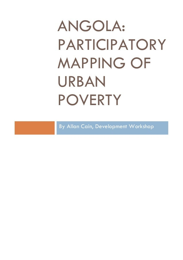 ANGOLA: PARTICIPATORY MAPPING OF URBAN POVERTY By Allan Cain, Development Workshop