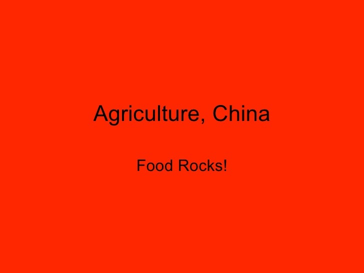 Agriculture, China Food Rocks!