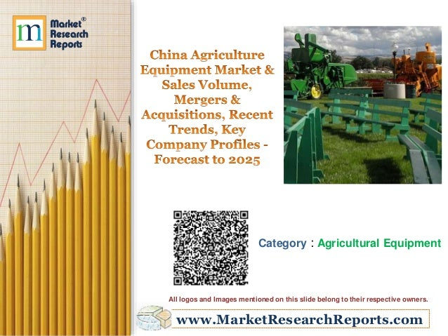 www.MarketResearchReports.com Category : Agricultural Equipment All logos and Images mentioned on this slide belong to the...
