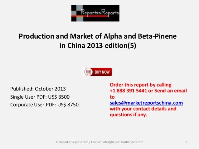 Production and Market of Alpha and Beta-Pinene in China 2013 edition(5)  Published: October 2013 Single User PDF: US$ 3500...