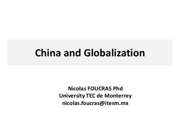 China and Globalization Nicolas FOUCRAS Phd University TEC de Monterrey nicolas.foucras@itesm.mx
