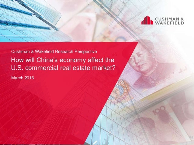 ©2016 Cushman & Wakefield, Inc. All rights reserved. 1 How will China's economy affect the U.S. commercial real estate mar...