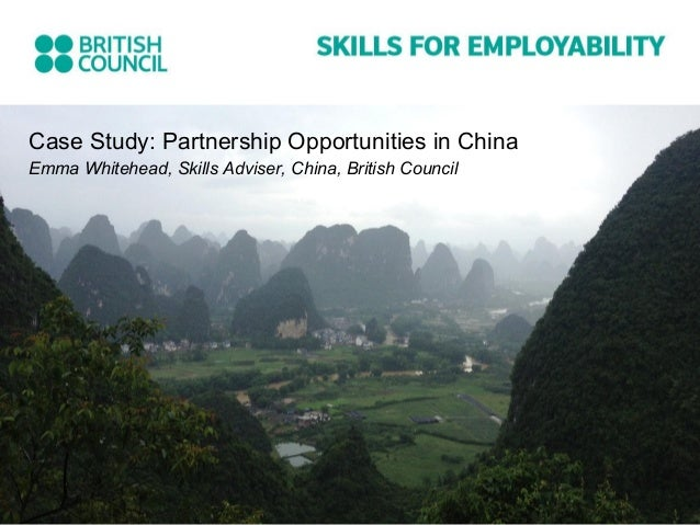 Case Study: Partnership Opportunities in China Emma Whitehead, Skills Adviser, China, British Council