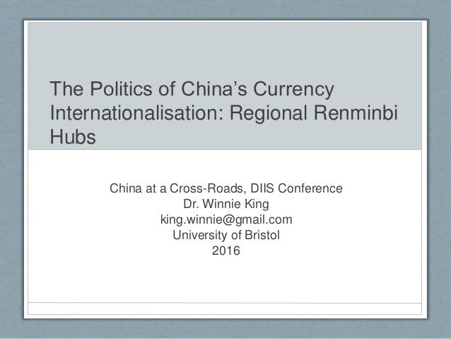 The Politics of China's Currency Internationalisation: Regional Renminbi Hubs China at a Cross-Roads, DIIS Conference Dr. ...