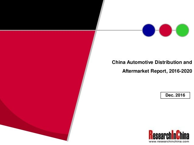 China Automotive Distribution and Aftermarket Report, 2016-2020 Dec. 2016