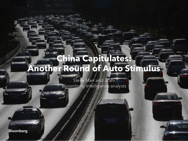 China Capitulates: Another Round of Auto Stimulus Steve Man and Ji Shi Bloomberg Intelligence analysts