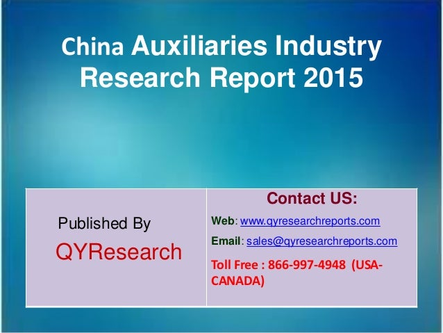 China Auxiliaries Industry Research Report 2015 Published By QYResearch Contact US: Web: www.qyresearchreports.com Email: ...