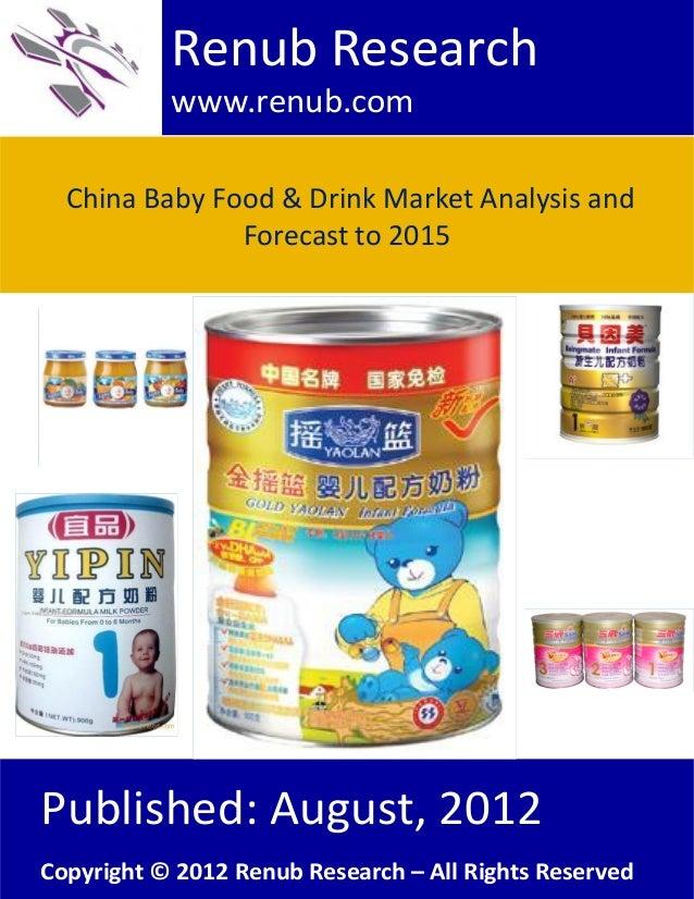 China Baby Food & Drink Market Analysis andForecast to 2015Renub Researchwww.renub.comPublished: August, 2012Copyright © 2...