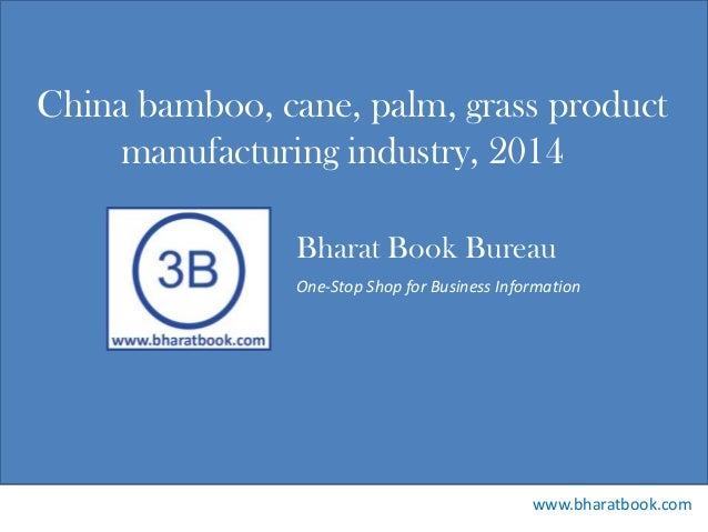 Bharat Book Bureau www.bharatbook.com One-Stop Shop for Business Information China bamboo, cane, palm, grass product manuf...