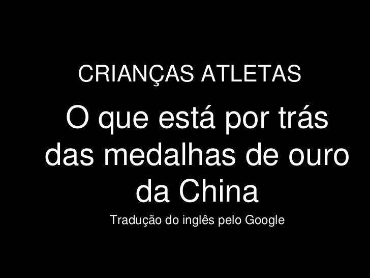 CRIANÇAS ATLETAS O que está por trásdas medalhas de ouro     da China    Tradução do inglês pelo Google
