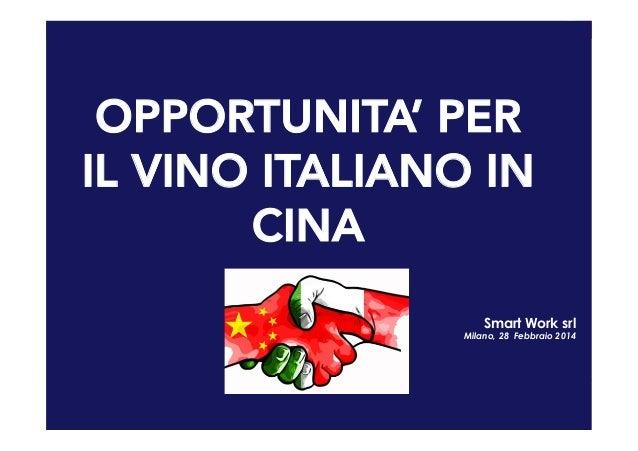 Smart Work Srl contatto@smartworkgroup.com www.smart-work.it OPPORTUNITA' PER IL VINO ITALIANO IN CINA Smart Work srl Mila...