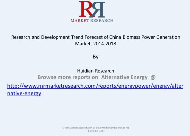 Research and Development Trend Forecast of China Biomass Power Generation Market, 2014-2018 By Huidian Research Browse mor...