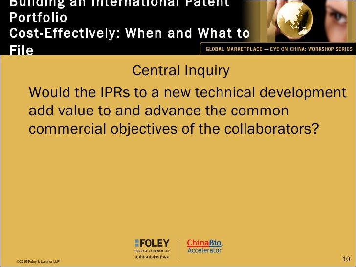 Building an International Patent Portfolio  Cost-Effectively: When and What to File   <ul><li>Central Inquiry </li></ul><u...