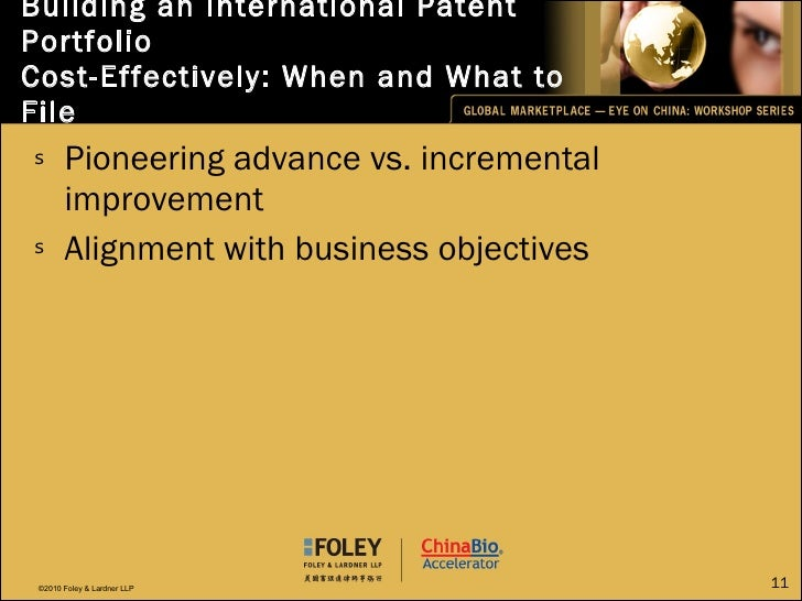 Building an International Patent Portfolio  Cost-Effectively: When and What to File <ul><li>Pioneering advance vs. increme...