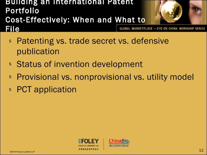 Building an International Patent Portfolio  Cost-Effectively: When and What to File <ul><li>Patenting vs. trade secret vs....