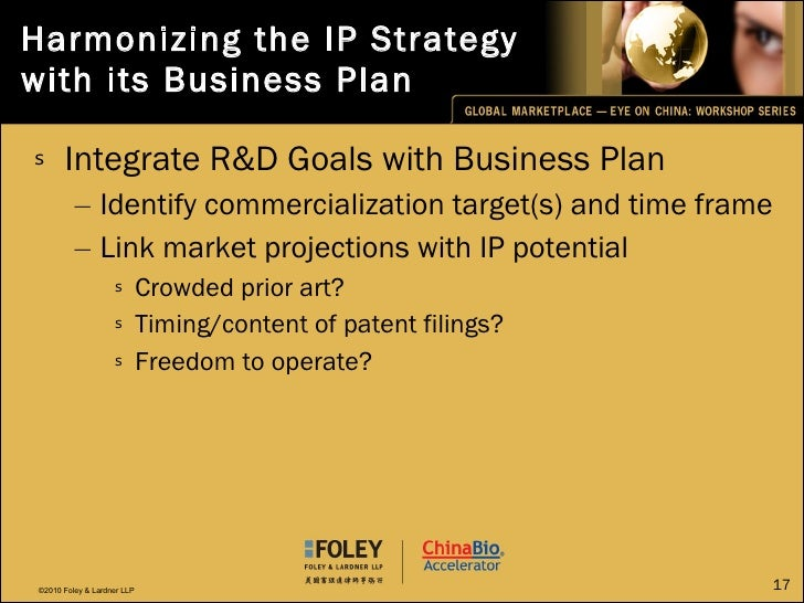 Harmonizing the IP Strategy with its Business Plan <ul><li>Integrate R&D Goals with Business Plan </li></ul><ul><ul><li>Id...