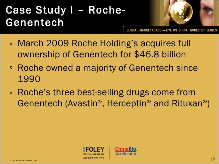 Case Study I – Roche-Genentech <ul><li>March 2009 Roche Holding's acquires full ownership of Genentech for $46.8 billion  ...