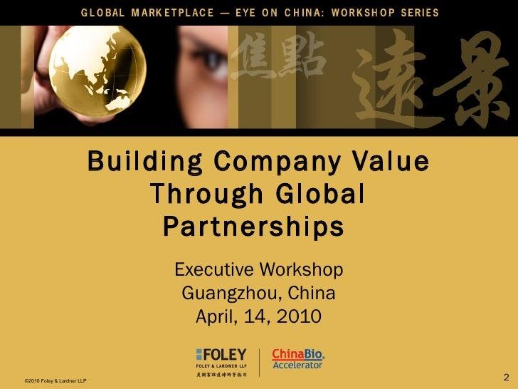 Building Company Value Through Global Partnerships  Executive Workshop Guangzhou, China April, 14, 2010