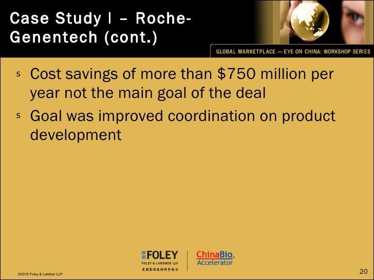 Case Study I – Roche-Genentech (cont.) <ul><li>Cost savings of more than $750 million per year not the main goal of the de...