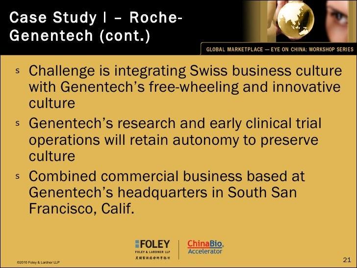 Case Study I – Roche-Genentech (cont.) <ul><li>Challenge is integrating Swiss business culture with Genentech's free-wheel...