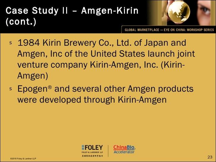 Case Study II – Amgen-Kirin (cont.) <ul><li>1984 Kirin Brewery Co., Ltd. of Japan and Amgen, Inc of the United States laun...