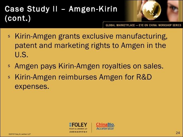 Case Study II – Amgen-Kirin (cont.) <ul><li>Kirin-Amgen grants exclusive manufacturing, patent and marketing rights to Amg...
