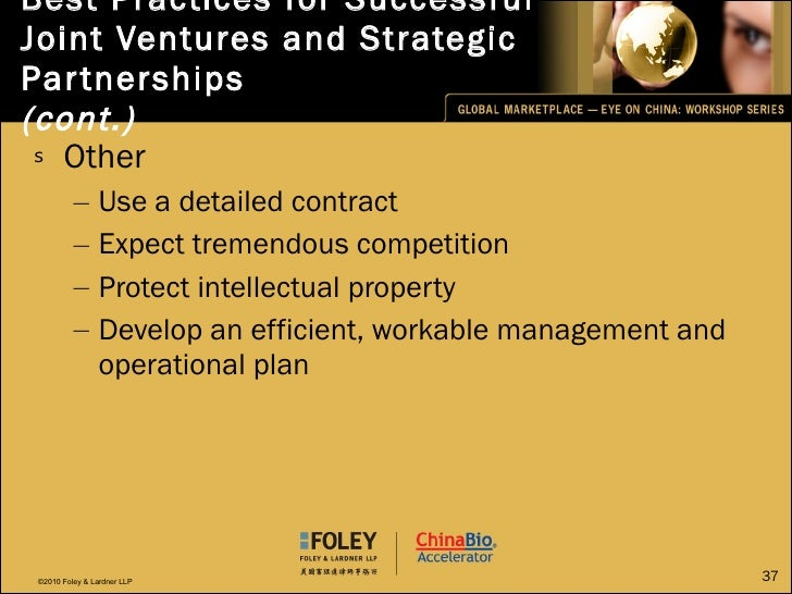 Best Practices for Successful Joint Ventures and Strategic Partnerships (cont.) <ul><li>Other </li></ul><ul><ul><li>Use a ...