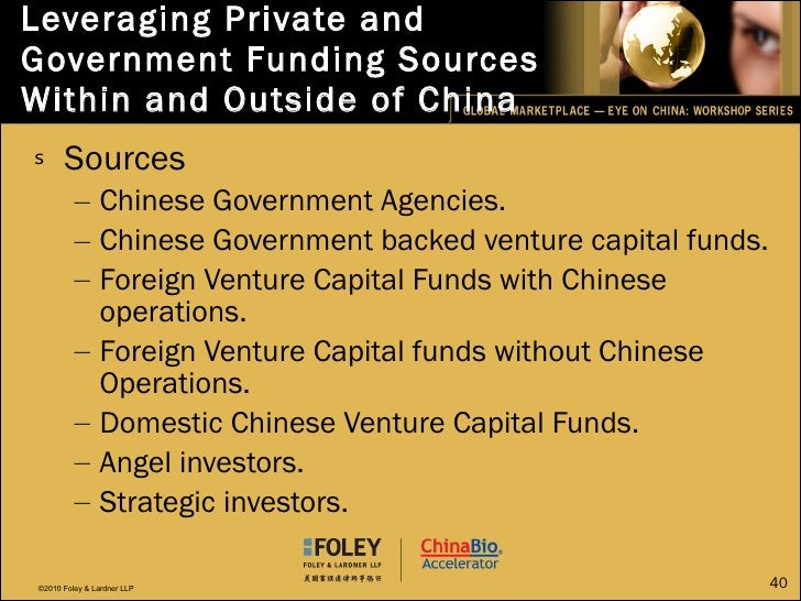 Leveraging Private and Government Funding Sources Within and Outside of China <ul><li>Sources </li></ul><ul><ul><li>Chines...