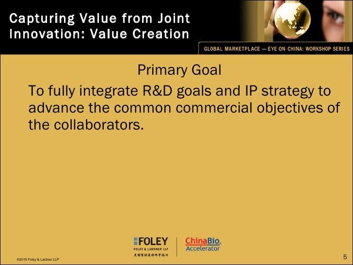 Capturing Value from Joint Innovation: Value Creation <ul><li>Primary Goal </li></ul><ul><li>To fully integrate R&D goals ...