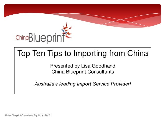 Top Ten Tips to Importing from ChinaPresented by Lisa GoodhandChina Blueprint ConsultantsAustralia's leading Import Servic...