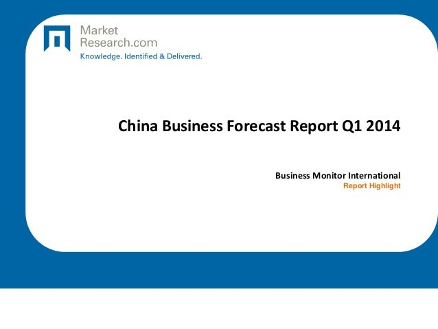 China Business Forecast Report Q1 2014 Business Monitor International Report Highlight