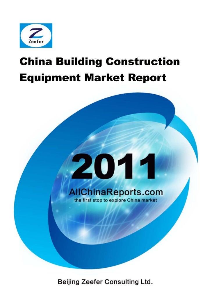 CHINA BUILDING  CONSTRUCTIONEQUIPMENT MARKET     REPORT   Beijing Zeefer Consulting Ltd.          November 2011