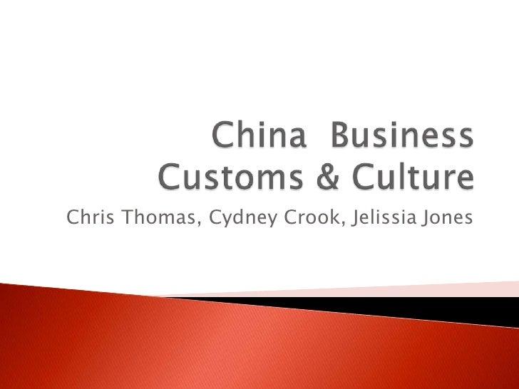 China  Business Customs & Culture<br />Chris Thomas, Cydney Crook, Jelissia Jones<br />