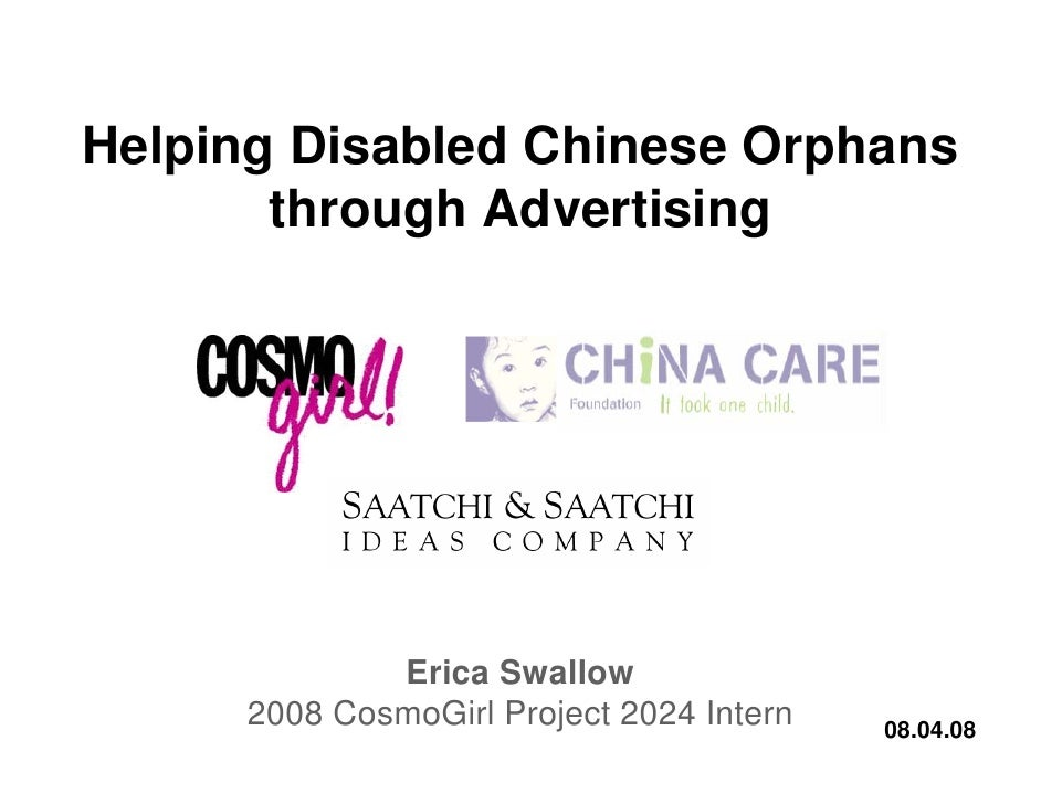 Helping Disabled Chinese Orphans        through Advertising                   Erica Swallow       2008 CosmoGirl Project 2...