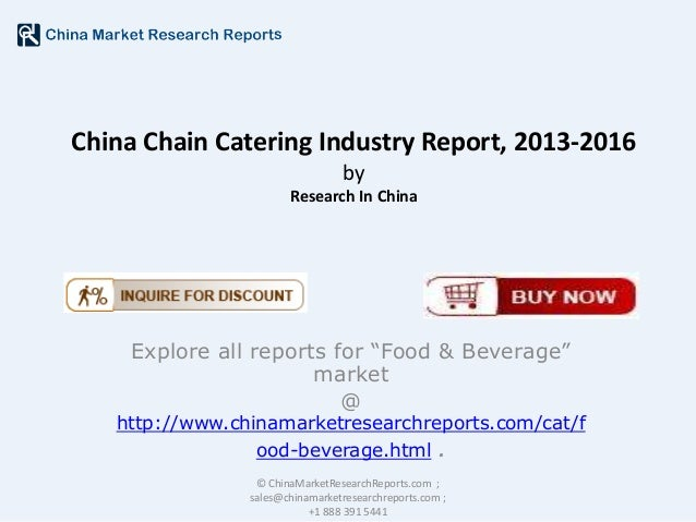 "China Chain Catering Industry Report, 2013-2016 by Research In China  Explore all reports for ""Food & Beverage"" market @  ..."