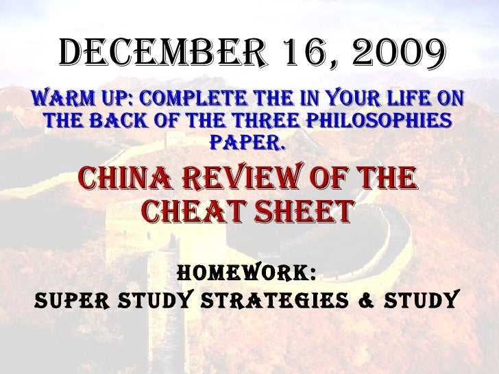 December 16, 2009 Warm Up: Complete the in your life on the back of the three Philosophies paper. China Review of the Chea...