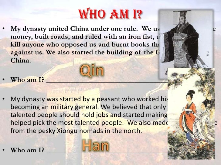 Who am I?<br />My dynasty united China under one rule.  We used all of the same money, built roads, and ruled with an iron...