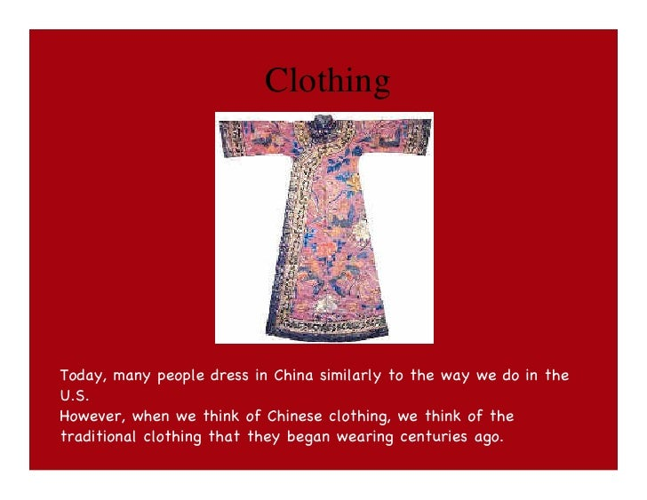 ClothingToday, many people dress in China similarly to the way we do in theU.S.However, when we think of Chinese clothing,...