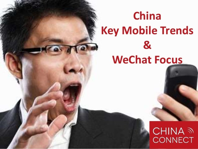 China Key Mobile Trends & WeChat Focus