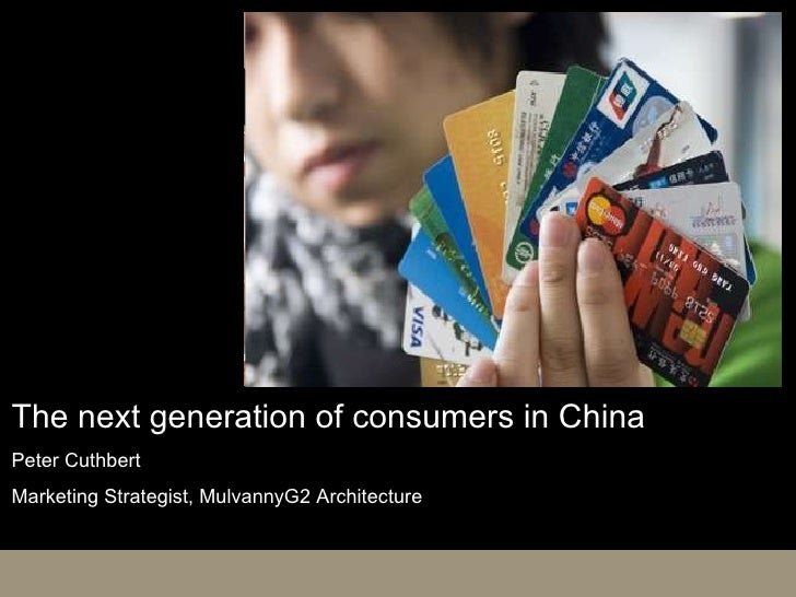 The next generation of consumers in China Peter Cuthbert Marketing Strategist, MulvannyG2 Architecture