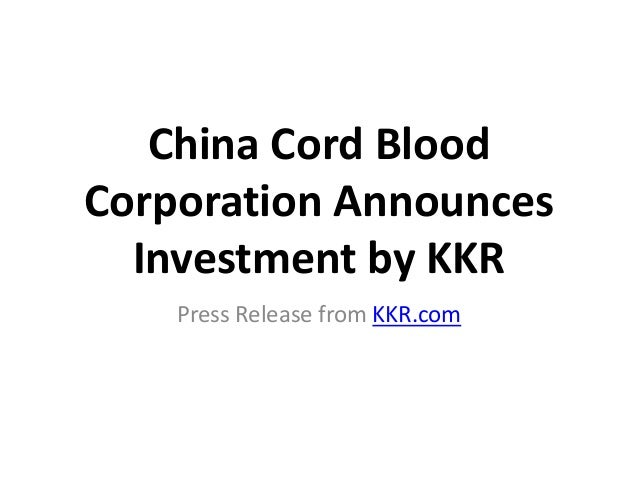 China Cord BloodCorporation Announces  Investment by KKR    Press Release from KKR.com