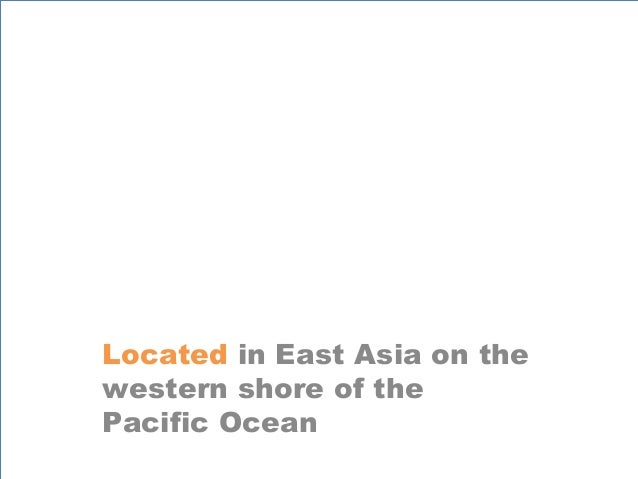Located in East Asia on the western shore of the Pacific Ocean