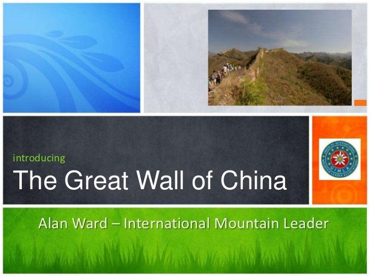 introducingThe Great Wall of China<br />Alan Ward – International Mountain Leader<br />